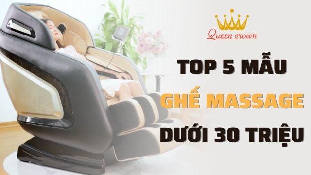 Top 5 mẫu ghế massage dưới 30 triệu đáng mua nhất 2021