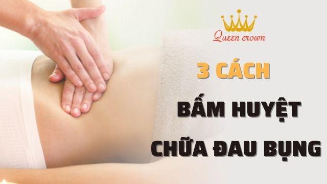 3+ Cách xoa bóp bấm huyệt chữa đau bụng hiệu quả tại nhà