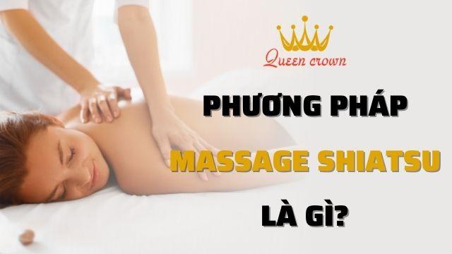Phương Pháp Massage Shiatsu Là Gì? 8 Lợi ích Massage Shiatsu