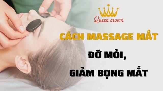Cách Massage Mắt Đúng Cách Đỡ Mỏi Mắt, Giảm Bọng Mắt